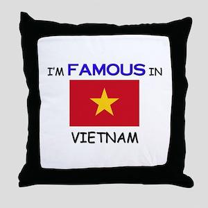 I'd Famous In VIETNAM Throw Pillow