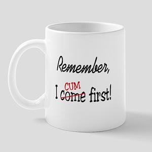 Remember, I Cum First Mug
