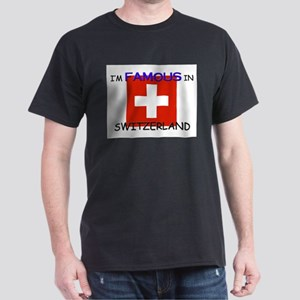 I'd Famous In SWITZERLAND Dark T-Shirt