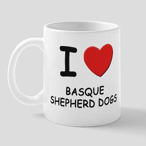 I love BASQUE SHEPHERD DOGS Mug