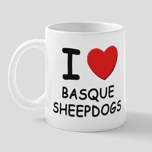 I love BASQUE SHEEPDOGS Mug