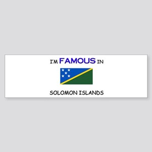 I'd Famous In SOLOMON ISLANDS Bumper Sticker