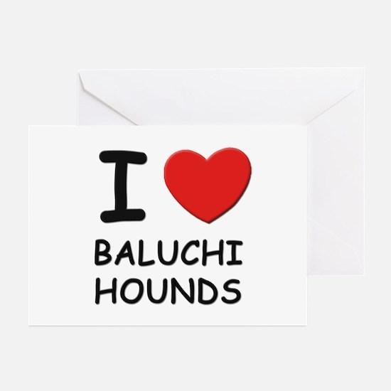 I love BALUCHI HOUNDS Greeting Cards (Pk of 10)