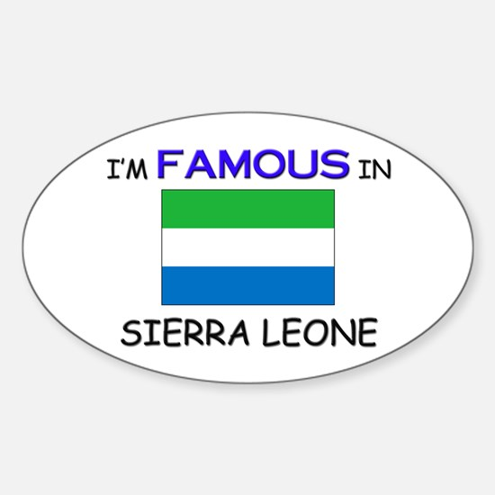 I'd Famous In SIERRA LEONE Oval Decal