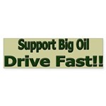 Support Big Oil Drive Fast Bumper Sticker (50 pk)