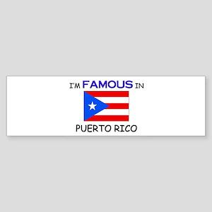 I'd Famous In PUERTO RICO Bumper Sticker