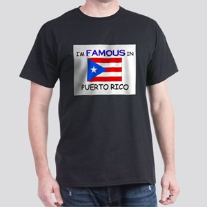 I'd Famous In PUERTO RICO Dark T-Shirt