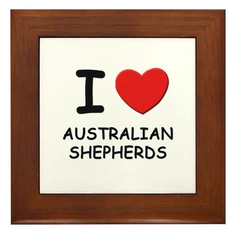 I love AUSTRALIAN SHEPHERDS Framed Tile