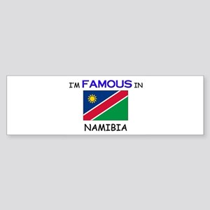I'd Famous In NAMIBIA Bumper Sticker