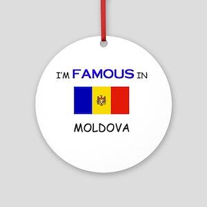 I'd Famous In MOLDOVA Ornament (Round)