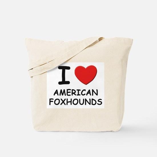 I love AMERICAN FOXHOUNDS Tote Bag
