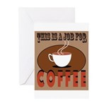 This Is A Job For Coffee Greeting Cards
