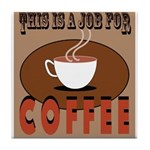 This Is A Job For Coffee Tile Coaster