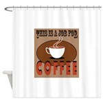 This Is A Job For Coffee Shower Curtain