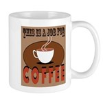 This Is A Job For Coffee Mugs