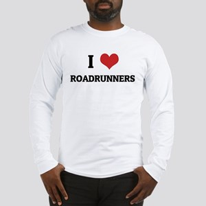 I Love Roadrunners Long Sleeve T-Shirt