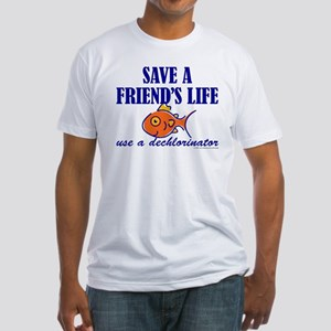 Save a life... dechlorinator. Fitted T-Shirt