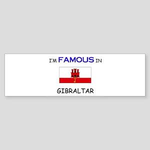 I'd Famous In GIBRALTAR Bumper Sticker