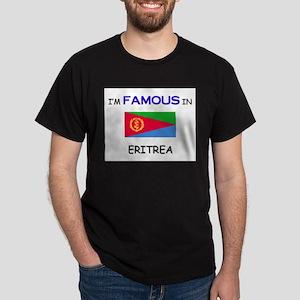 I'd Famous In ERITREA Dark T-Shirt