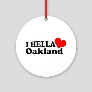 I HELLA LOVE / HEART OAKLAND Ornament (Round)