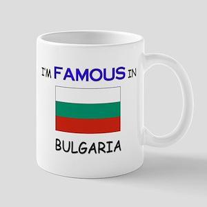 I'd Famous In BULGARIA Mug