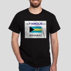 I'd Famous In BAHAMAS Dark T-Shirt