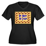 Be Nice or Leave Women's Plus Size V-Neck Dark T-S