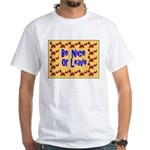 Be Nice or Leave White T-Shirt