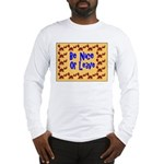 Be Nice or Leave Long Sleeve T-Shirt
