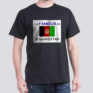 I'd Famous In AFGHANISTAN Dark T-Shirt