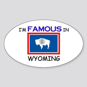 I'd Famous In WYOMING Oval Sticker