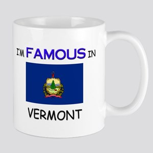 I'd Famous In VERMONT Mug