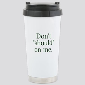 Don't Should on Me Stainless Steel Travel Mug