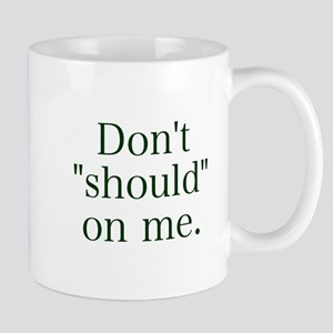 Don't Should on Me Mug