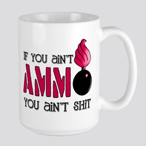 If you ain't AMMO you ain't s Large Mug