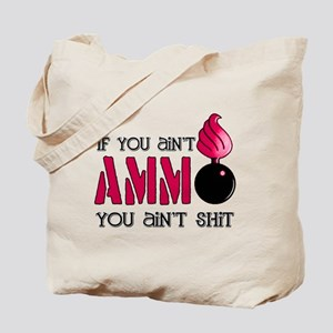 If you ain't AMMO you ain't s Tote Bag