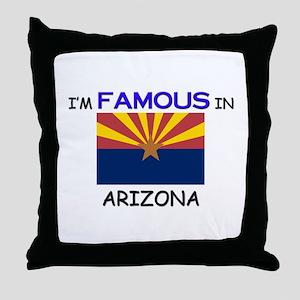 I'd Famous In ARIZONA Throw Pillow