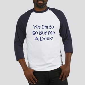 Yes I'm 50 So Buy Me A Drink! Baseball Jersey