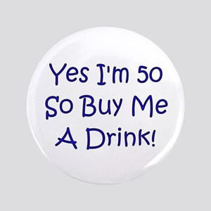 """Yes I'm 50 So Buy Me A Drink! 3.5"""" Button"""