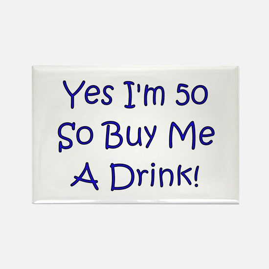 Yes I'm 50 So Buy Me A Drink! Rectangle Magnet