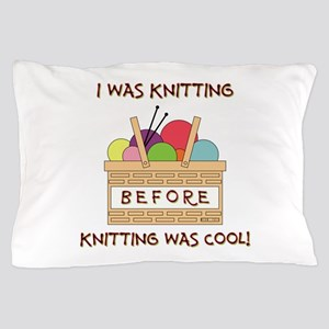 I WAS KNITTING... Pillow Case