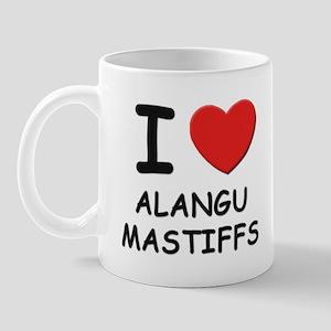 I love ALANGU MASTIFFS Mug