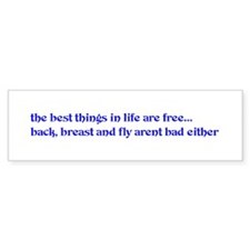 the best things in life are f Bumper Sticker