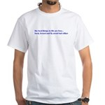 the best things in life are f White T-Shirt