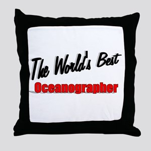"""The World's Best Oceanographer"" Throw Pillow"