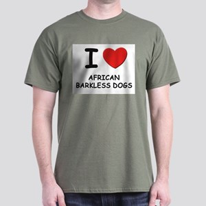 I love AFRICAN BARKLESS DOGS Dark T-Shirt