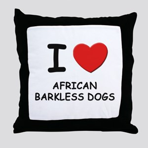 I love AFRICAN BARKLESS DOGS Throw Pillow