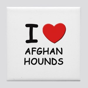 I love AFGHAN HOUNDS Tile Coaster