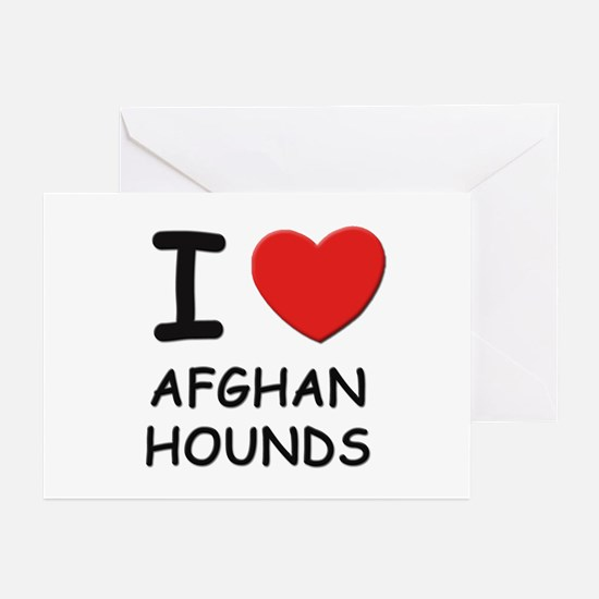 I love AFGHAN HOUNDS Greeting Cards (Pk of 10)