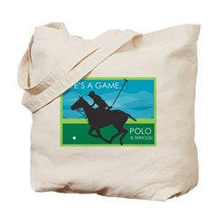 Life's a Game Polo is SERIOUS! Tote Bag